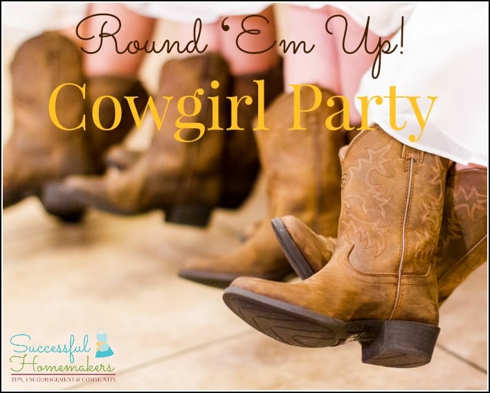 Round 'Em Up! Cowgirl Party! - Successful Homemakers