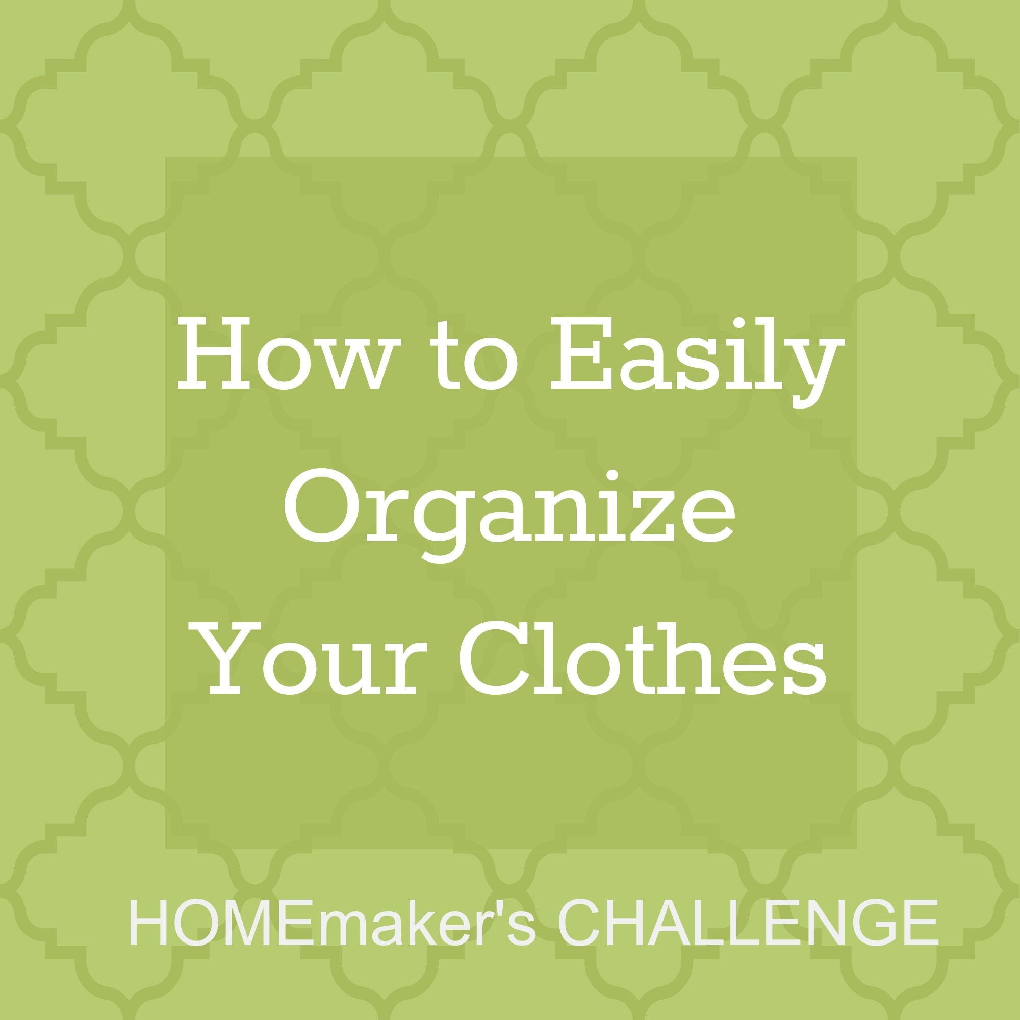 How to Easily Organize Your Clothes