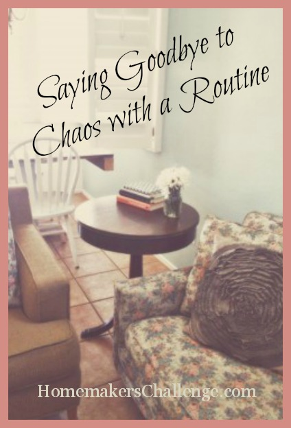 Saying Goodbye to Chaos with a Routine at Homemakers Challenge