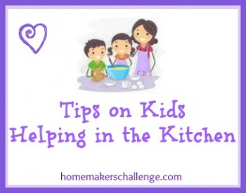 My Best Tips for Kids Helping in the Kitchen at Homemakers Challenge