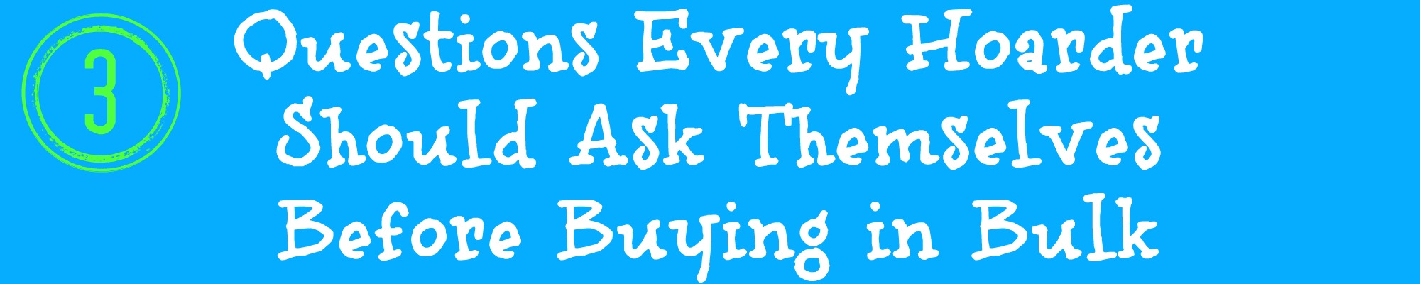 Questions every hoarder should ask themselves before buying in bulk at Homemaker's Challenge