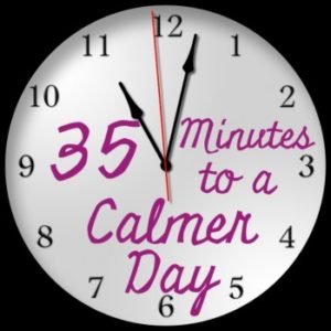 35 Minutes to a Calmer Day