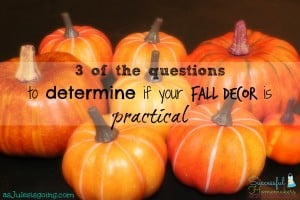 3 of the questions that help me determine if my fall decor is practical