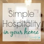 Simple hospitality is meant to build connections. It is making a haven in your home for your friends and family to come in and enjoy you and your family.