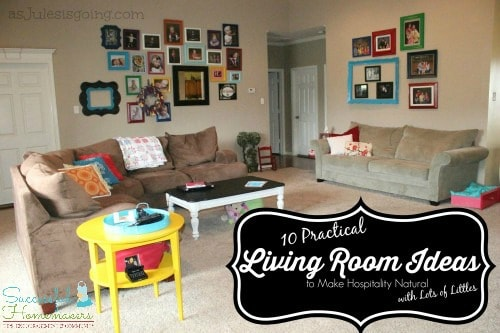 10 Practical Living Room Ideas to Make Hospitality Natural {with Lots of Littles}