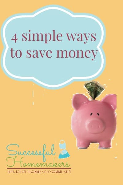4 simple ways to save money ~ Successful Homemakers
