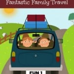 Tips For Fantastic Family Travel with free printables!