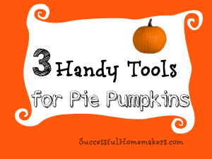 Three Handy Tools for Pie Pumpkins
