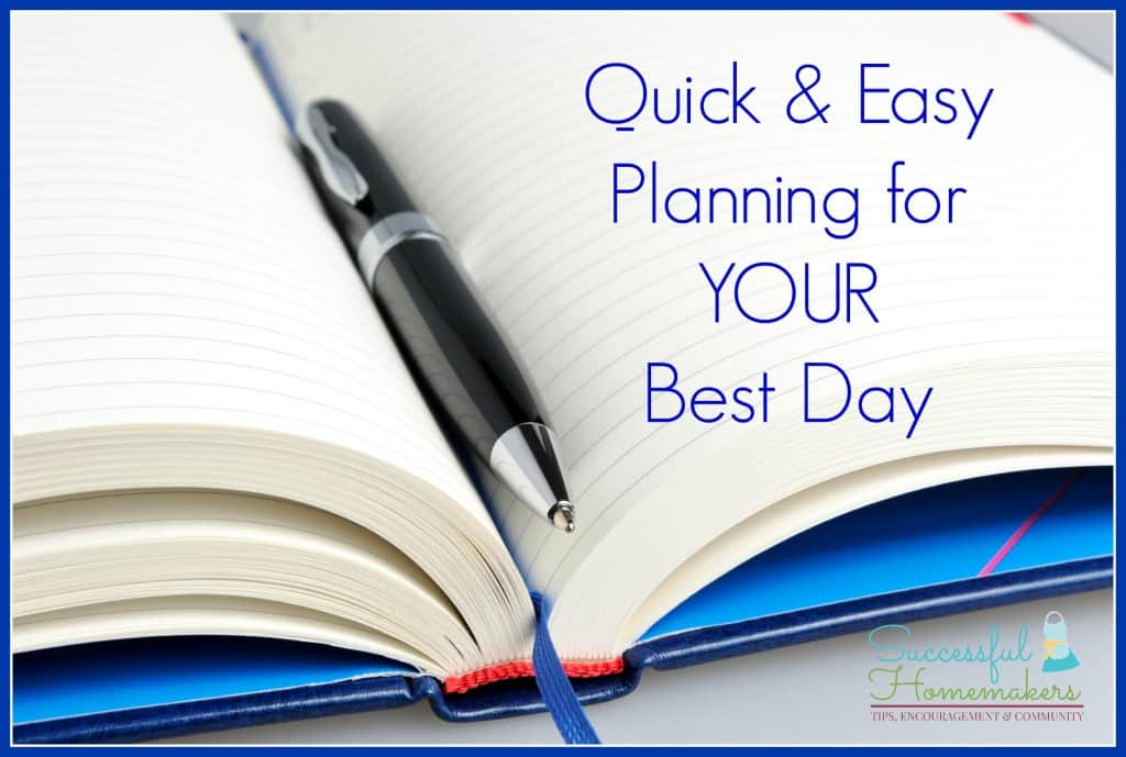 Quick & Easy - Planning For Your Best Day ~ Successful Homemakers