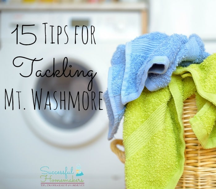 15 Tips for Tackling Mt. Washmore ~ Successful Homemakers