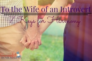 To the Wife of an Introvert - 7 Keys to Harmony ~ Successful Homemakers