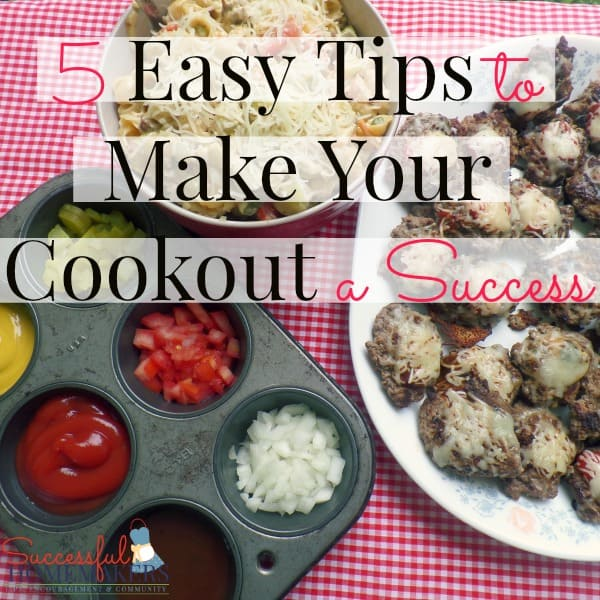 5 Easy Tips to Make Your Cookout a Success ~ Successful Homemakers