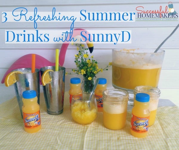 3 Refreshing Summer Drinks With SunnyD ~ Successful Homemakers