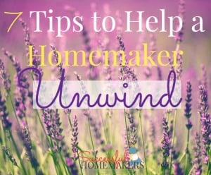 7 Tips to Help a Homemaker Unwind ~ Successful Homemakers