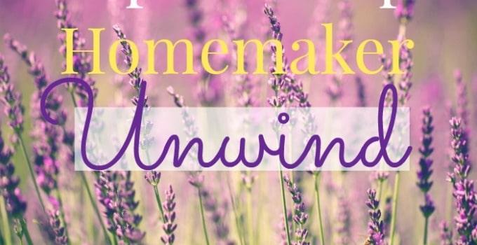 7 Tips to Help a Homemaker Unwind