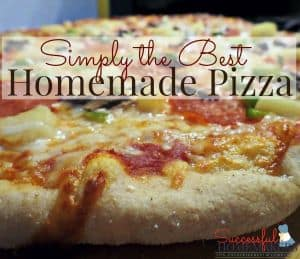 Simply the Best Homemade Pizza ~ Successful Homemakers