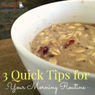 3 Quick Tips For Your Morning Routine ~ Successful Homemakers