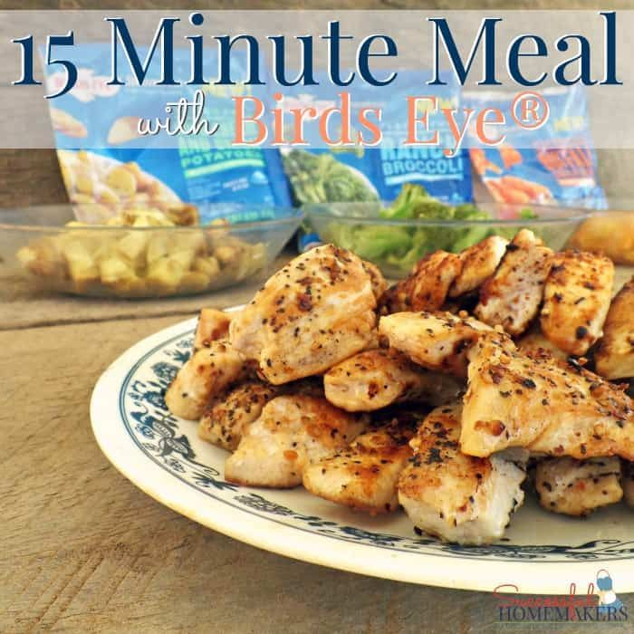 15 Minute Meal with Birds Eye® ~ Successful Homemakers