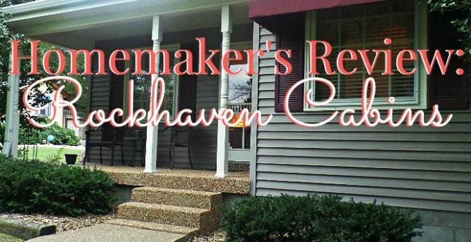 Homemaker's Review- Rockhaven Cabins, TN