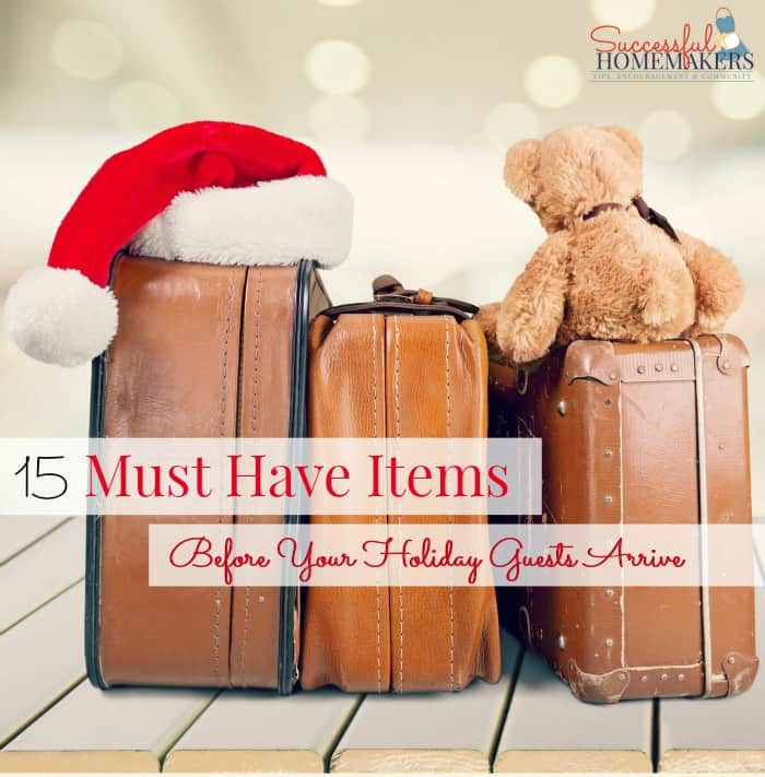 15 Must Have Items Before Your Holiday Guests Arrive ~ Successful Homemakers #guests #preparation #holiday #entertaining # hospitality