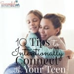 10 Tips to Intentionally Connect With Your Teens ~ Successful Homemakers #teen #motherhood These years don't have to be quite so hard.