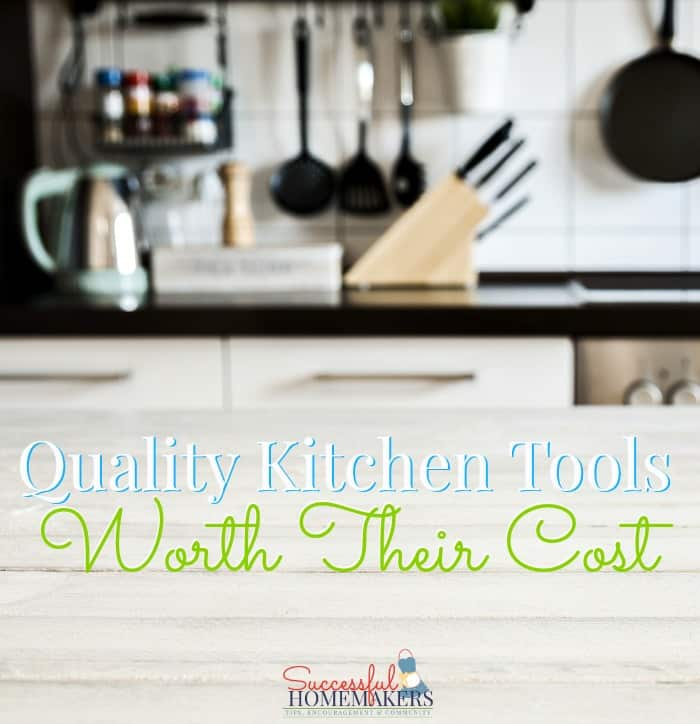 Quality Kitchen Tools Worth Their Cost ~ Successful Homemakers #kitchen #tools #frugal