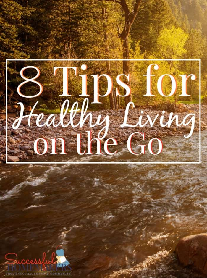 8 Tips for Healthy Living on the Go ~ Successful Homemakers