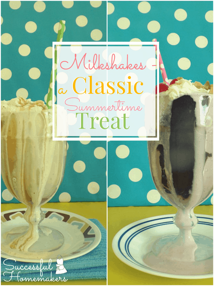 Milkshakes - A Classic Summertime Treat ~ Successful Homemakers
