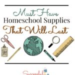 Must Have Homeschool Supplies That Will Last ~ Successful Homemakers