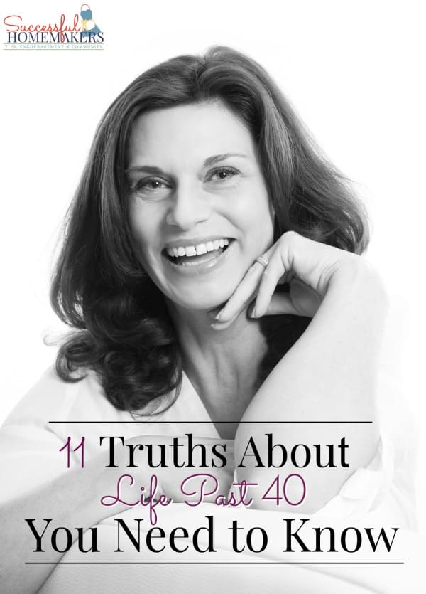11 Truths About Life Past 40 You Need to Know ~ Successful Homemakers