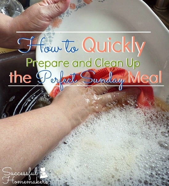 How to Quickly Prepare and Clean up the Perfect Sunday Meal ~ Successful Homemakers