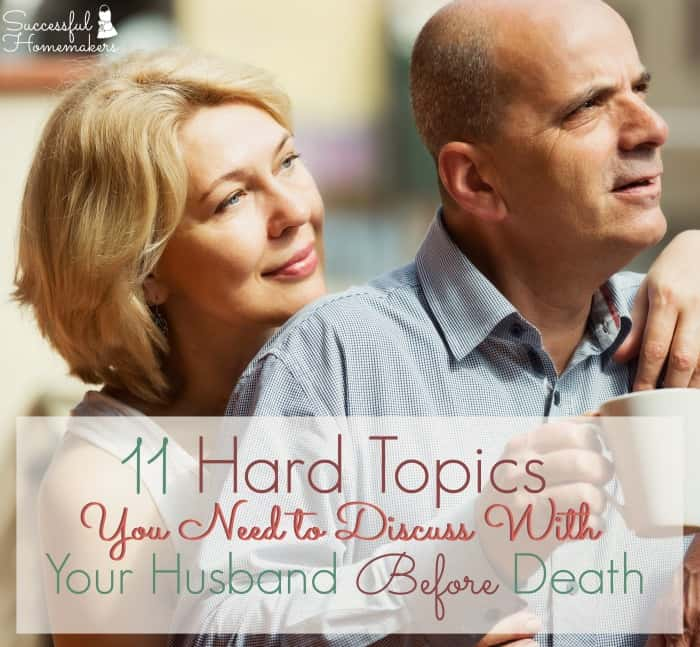 11 Hard Topics You Need to Discuss With Your Husband Before Death ~ Successful Homemakers