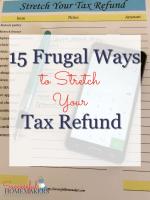 15 Frugal Ways to Stretch Your Tax Refund