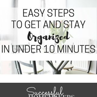 Easy Tips to Get and Stay Organized in Under 10 Minutes Per Day!