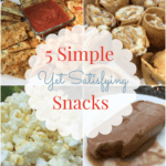 5 Simple Yet Satisfying Snacks- These five snacks are easy to make and satisfy a snack need.