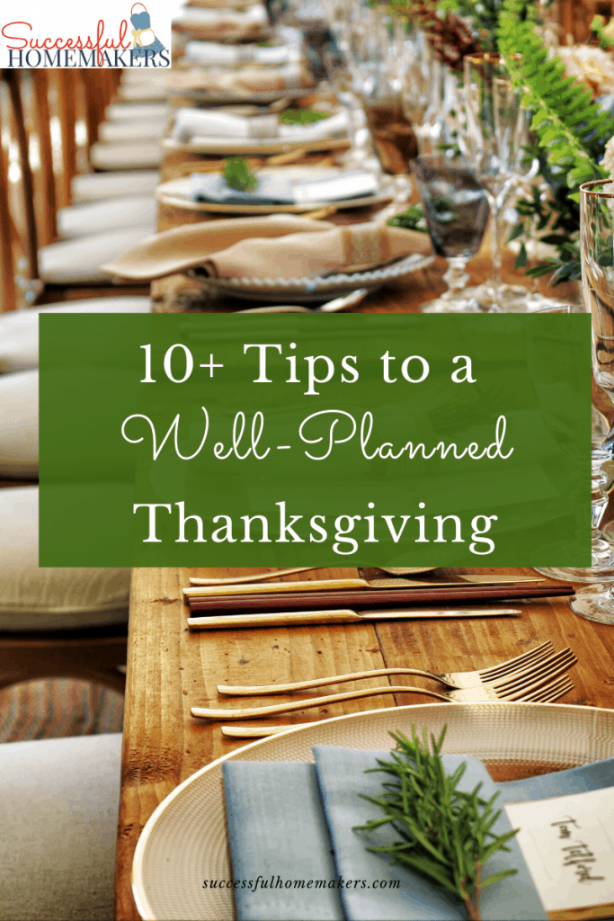 10+ Tips for a Well-Planned Thanksgiving These plan ahead tips will ease the stress of the big day!